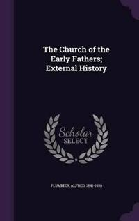 The Church of the Early Fathers; External History