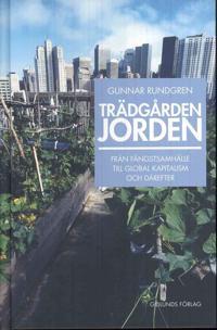 Trädgården jorden : från fångstsamhälle till global kapitalism och därefter