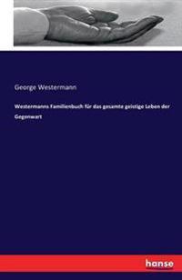 Westermanns Familienbuch Fur Das Gesamte Geistige Leben Der Gegenwart