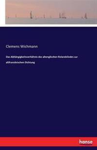 Das Abhangigkeitsverhaltnis Des Altenglischen Rolandsliedes Zur Altfranzosischen Dichtung