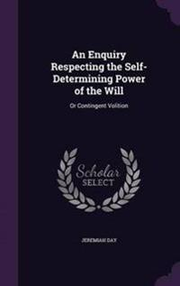 An Enquiry Respecting the Self-Determining Power of the Will