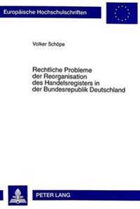 Rechtliche Probleme Der Reorganisation Des Handelsregisters In Der Bundesrepublik Deutschland