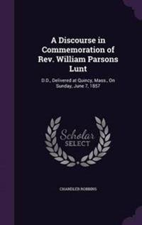 A Discourse in Commemoration of REV. William Parsons Lunt