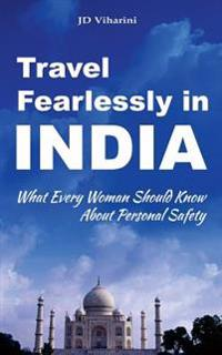 Travel Fearlessly in India: What Every Woman Should Know about Personal Safety