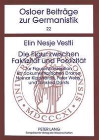 Die Figur Zwischen Faktizitaet Und Poetizitaet: Zur Figurenkonzeption Im Dokumentarischen Drama. Heinar Kipphardts, Peter Weiss' Und Tankred Dorsts