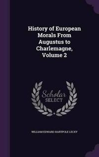 History of European Morals from Augustus to Charlemagne, Volume 2