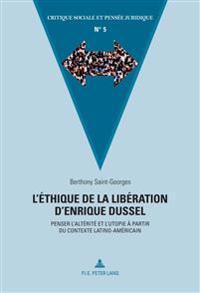 L'Éthique de la Libération d'Enrique Dussel: Penser l'Altérité Et l'Utopie À Partir Du Contexte Latino-Américain