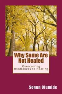 Why Some Are Not Healed: Overcoming Hindrances to Healing