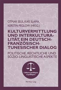 Kulturvermittlung Und Interkulturalitaet, Ein Deutsch-Franzoesisch-Tunesischer Dialog: Politische, Rechtliche Und Sozio-Linguistische Aspekte