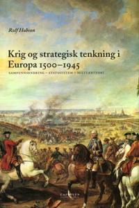Krig og strategisk tenkning i Europa 1500-1945 : samfunnsendring - statssys