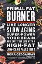 Primal fat burner - live longer, slow aging, super-power your brain and sav