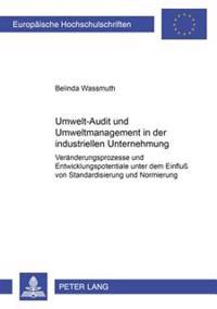 Umwelt-Audit Und Umweltmanagement in Der Industriellen Unternehmung: Veraenderungsprozesse Und Entwicklungspotentiale Unter Dem Einfluß Von Standardis
