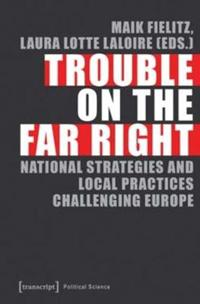 Trouble on the Far Right: National Strategies and Local Practices Challenging Europe
