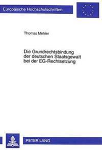 Die Grundrechtsbindung Der Deutschen Staatsgewalt Bei Der Eg-Rechtsetzung