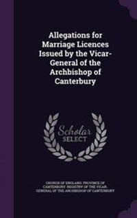 Allegations for Marriage Licences Issued by the Vicar-General of the Archbishop of Canterbury