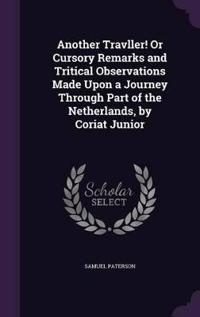 Another Travller! or Cursory Remarks and Tritical Observations Made Upon a Journey Through Part of the Netherlands, by Coriat Junior