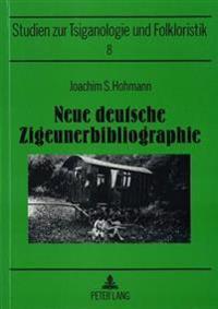 Neue Deutsche Zigeunerbibliographie: Unter Beruecksichtigung Aller Jahrgaenge Des -Journals of the Gypsy Lore Society-