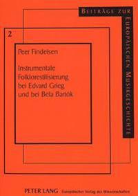 Instrumentale Folklorestilisierung Bei Edvard Grieg Und Bei Bela Bartok: Vergleichende Studie Zur Typik Der Volksmusikbearbeitung Im 19. Versus 20. Ja