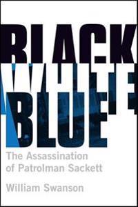 Black White Blue: The Assassination of Patrolman James Sackett