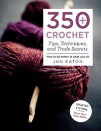 350+ Crochet Tips, Techniques, and Trade Secrets: Updated Edition--More Tips! More Tricks!