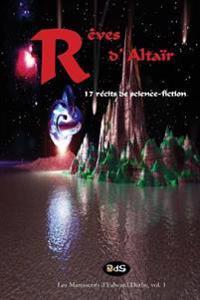 Reves D'Altair: 17 Recits de Science-Fiction