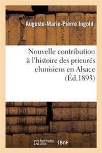 Nouvelle Contribution � l'Histoire Des Prieur�s Clunisiens En Alsace