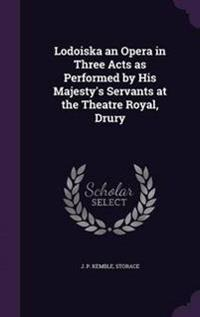 Lodoiska an Opera in Three Acts as Performed by His Majesty's Servants at the Theatre Royal, Drury