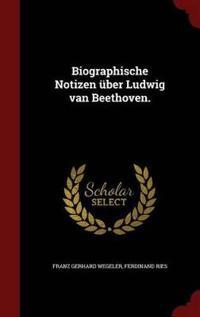 Biographische Notizen Uber Ludwig Van Beethoven.