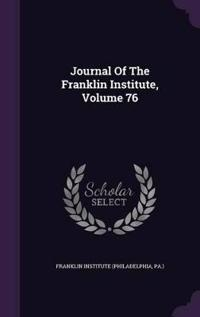 Journal of the Franklin Institute, Volume 76