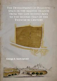 The Development of Domestic Space in the Maltese Islands from the Late Middle Ages to the Second Half of the Twentieth Century