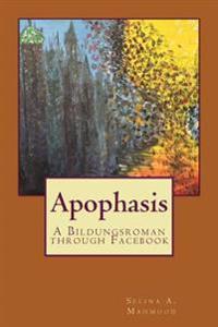 Apophasis: A Bildungsroman Through Facebook