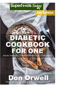 Diabetic Cookbook for One: Over 230 Diabetes Type-2 Quick & Easy Gluten Free Low Cholesterol Whole Foods Recipes Full of Antioxidants & Phytochem