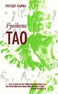 Fysikens Tao : ett utforskande av parallellerna mellan modern fysik och österländsk mystik