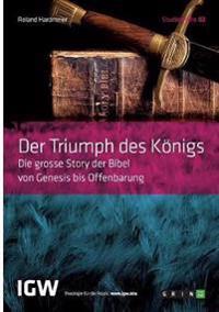 Der Triumph Des K�nigs. Die Grosse Story Der Bibel Von Genesis Bis Offenbarung