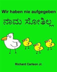 Wir Haben Nie Aufgegeben: Ein Bilderbuch Fur Kinder Deutsch-Kannada (Zweisprachige Ausgabe)