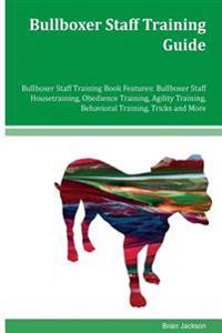 Bullboxer Staff Training Guide Bullboxer Staff Training Book Features: Bullboxer Staff Housetraining, Obedience Training, Agility Training, Behavioral