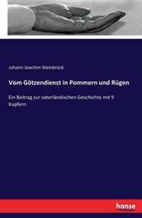 Vom Gotzendienst in Pommern Und Rugen