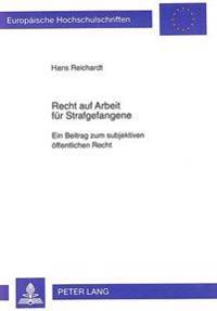 Recht Auf Arbeit Fuer Strafgefangene: Ein Beitrag Zum Subjektiven Oeffentlichen Recht