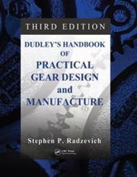 Dudley's Handbook of Practical Gear Design and Manufacture, Third Edition