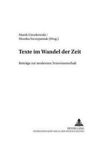 Texte Im Wandel Der Zeit: Beitraege Zur Modernen Textwissenschaft