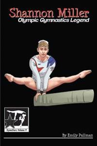 Shannon Miller: Olympic Gymnastics Legend: Gymnstars Volume 6