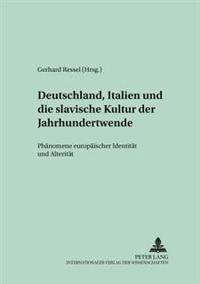 Deutschland, Italien Und Die Slavische Kultur Der Jahrhundertwende: Phaenomene Europaeischer Identitaet Und Alteritaet