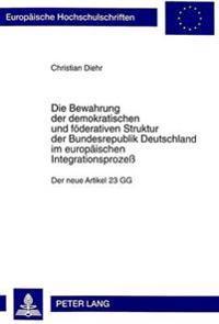Die Bewahrung Der Demokratischen Und Foederativen Struktur Der Bundesrepublik Deutschland Im Europaeischen Integrationsprozess
