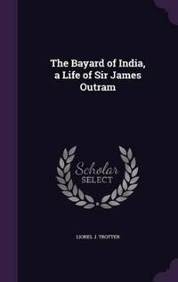 The Bayard of India, a Life of Sir James Outram