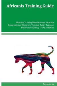 Africanis Training Guide Africanis Training Book Features: Africanis Housetraining, Obedience Training, Agility Training, Behavioral Training, Tricks