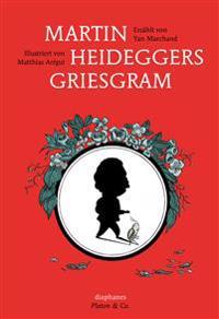 Martin Heideggers Griesgram