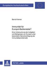 Immunitaet Fuer Europol-Bedienstete?: Eine Untersuchung Der Aufgaben Und Befugnisse Von Europol Unter Besonderer Beruecksichtigung Der Immunitaetsprob