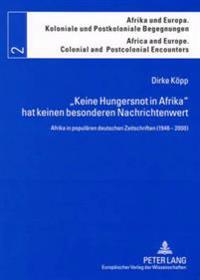 «keine Hungersnot in Afrika» Hat Keinen Besonderen Nachrichtenwert: Afrika in Populaeren Deutschen Zeitschriften (1946-2000)