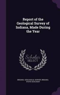 Report of the Geological Survey of Indiana, Made During the Year