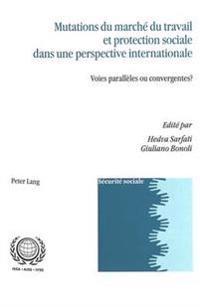 Mutations Du Marché Du Travail Et Protection Sociale Dans Une Perspective Internationale: Voies Parallèles Ou Convergentes?